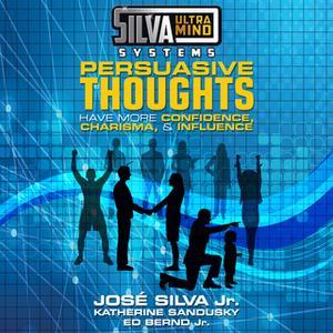 «Silva Ultramind Systems Persuasive Thoughts» by Jose Silva,Ed Bernd,Katherine Sandusky