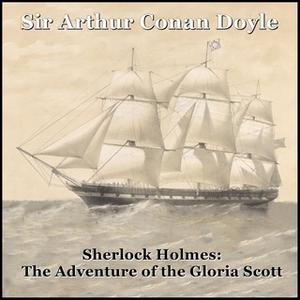 «Sherlock Holmes: The Adventure of the Gloria Scott» by Sir Arthur Conan Doyle