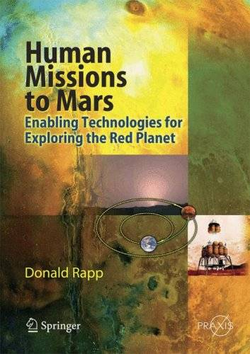 Human Missions to Mars: Enabling Technologies for Exploring the Red Planet (Springer Praxis Books / Astronautical Engineering)