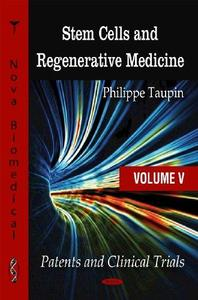 Stem Cells and Regenerative Medicine: Patents and Clinical Trials (Stem Cells - Laboratory and Clinical Research Series)