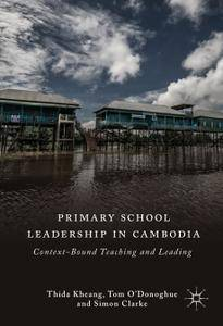 Primary School Leadership in Cambodia: Context-Bound Teaching and Leading