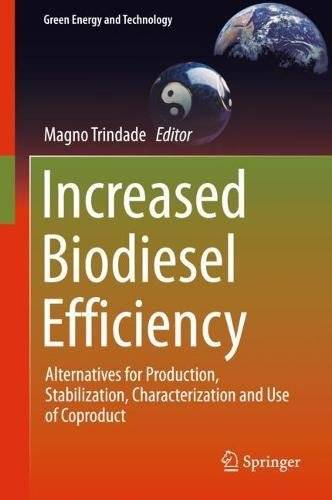 Increased Biodiesel Efficiency: Alternatives for Production, Stabilization, Characterization and Use of Coproduct