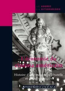 """Joël Augros, """"L'économie du cinéma américain : Histoire d'une industrie culturelle et de ses stratégies"""""""