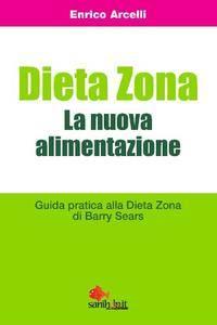 Barry Sears, Enrico Arcelli - Dieta Zona. La nuova alimentazione. Guida pratica alla dieta Zona (2013)  [Repost]
