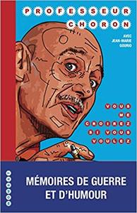 Vous me croirez si vous voulez : Mémoires de guerre et d'humour - Professeur Choron