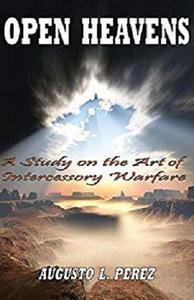 Open Heavens: A Study on the Art of Intercessory Warfare