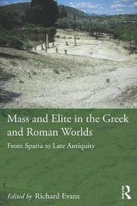 Mass and Elite in the Greek and Roman Worlds : From Sparta to Late Antiquity