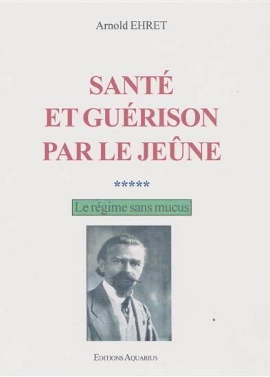 """Arnold Ehret, """"Santé et Guérison par le Jeûne"""""""