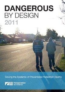 Dangerous by Design 2011: Solving the Epidemic of Preventable Pedestrian Deaths