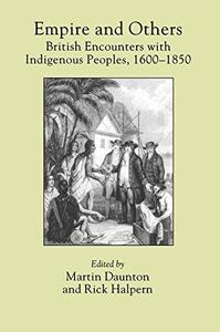 Empire and Others British Encounters with Indigenous Peoples, 1600 1850 (Critical Histories)
