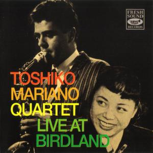 Toshiko - Mariano Quartet - Live At Birdland [Recorded 1960-1961] (1991)