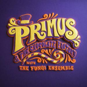 Primus - Primus & the Chocolate Factory with the Fungi Ensemble (2014) [Official Digital Download]