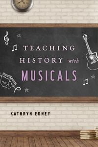 Teaching History with Musicals (Teaching History with...)