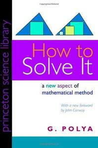 How to Solve It: A New Aspect of Mathematical Method (Princeton Science Library) (Repost)