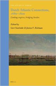 Dutch Atlantic Connections, 1680-1800: Linking Empires, Bridging Borders