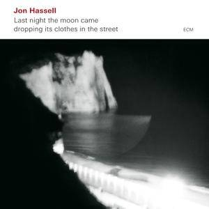 Jon Hassell - Last Night The Moon Came Dropping Its Clothes In The Street (2009) [Official Digital Download]