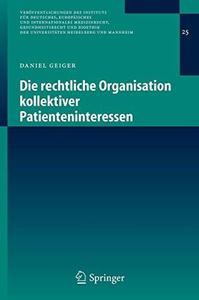 Die rechtliche Organisation kollektiver Patienteninteressen (Veröffentlichungen des Instituts für Deutsches, Europäisches und I