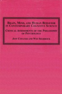 Brain, Mind, and Human Behavior in Contemporary Cognitive Science: Critical Assessments of the Philosophy of Psychology (repost