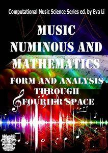 """Music: Numinous and Mathematics. Form and Analysis Through Fourier Space"" ed. by Eva Li"