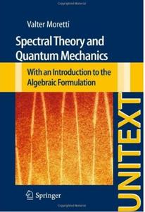Spectral Theory and Quantum Mechanics: With an Introduction to the Algebraic Formulation