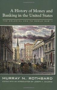 A History of Money and Banking in the United States: The Colonial Era to World War II (Repost)