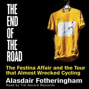 «End of the Road - The Festina Affair and the Tour that Almost Wrecked Cycling» by Alasdair Fotheringham