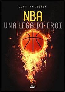 Luca Mazzella  - NBA una lega di eroi (2016)