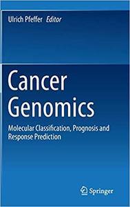 Cancer Genomics: Molecular Classification, Prognosis and Response Prediction
