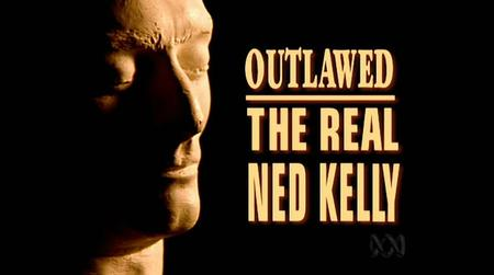 ABC - Outlawed The Real Ned Kelly (2003)