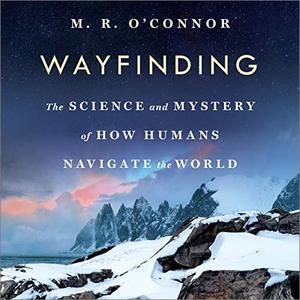 Wayfinding: The Science and Mystery of How Humans Navigate the World [Audiobook]
