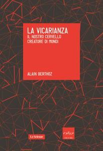Alain Berthoz - La vicarianza. Il nostro cervello creatore di mondi