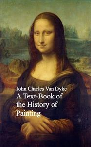 «A Text-Book of the History of Painting» by John Charles Van Dyke