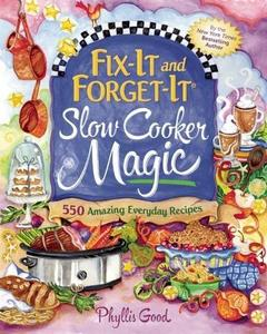 Fix-It and Forget-It Slow Cooker Magic: 550 Amazing Everyday Recipes (Repost)