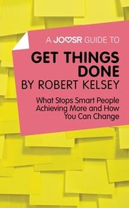 «A Joosr Guide to... Get Things Done» by Robert Kelsey
