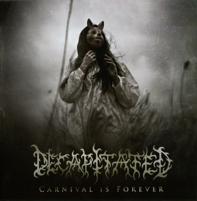 Decapitated - Carnival Is Forever (2011)