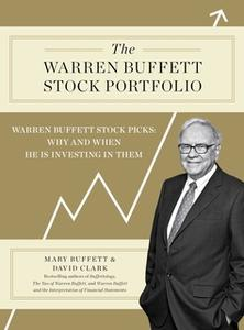 «The Warren Buffett Stock Portfolio: Warren Buffett Stock Picks: Why and When He Is Investing in Them» by Mary Buffett,D