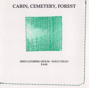 Fred Lonberg-Holm - Cabin, Cemetery, Forest - Solo Cello (2009) {Flying Aspidistra #8}