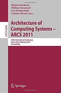 Architecture of Computing Systems - ARCS 2011: 24th International Conference, Lake Como, Italy, February 24-25(Repost)