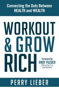 Workout & Grow Rich: Connecting the Dots Between Health and Wealth