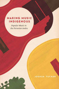 Making Music Indigenous : Popular Music in the Peruvian Andes