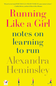 Running Like a Girl: Notes on Learning to Run (repost)