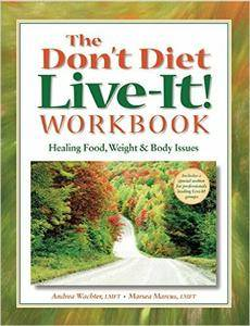 The Don't Diet, Live-It! Workbook: Healing Food, Weight and Body Issues (Repost)