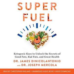 Superfuel: Ketogenic Keys to Unlock the Secrets of Good Fats, Bad Fats, and Great Health (Audiobook)