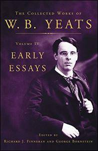 The Collected Works of W.B. Yeats Volume IV: Early Essays