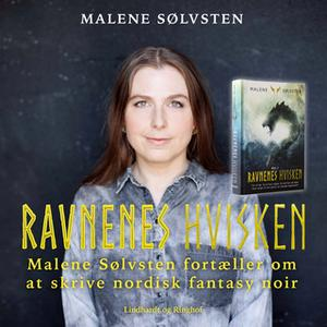 «Ravnenes hvisken - Malene Sølvsten fortæller om at skrive nordisk fantasy noir» by Malene Sølvsten