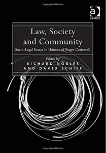 Law, Society and Community Socio Legal Essays in Honour of Roger Cotterrell