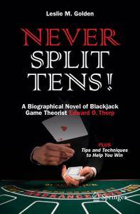 Never Split Tens! A Biographical Novel of Blackjack Game Theorist Edward O. Thorp PLUS Tips and Techniques to Help You Win