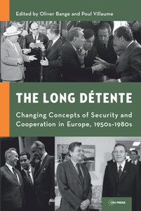 The Long Detente : Changing Concepts of Security and Cooperation in Europe, 1950s-1980s