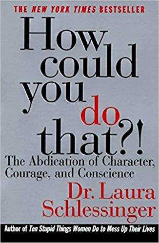 How Could You Do That?! The Abdication of Character, Courage, and Conscience