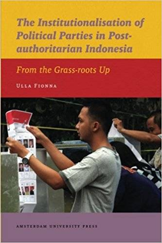 The Institutionalisation of Political Parties in Post-authoritarian Indonesia: From the Grass-roots Up